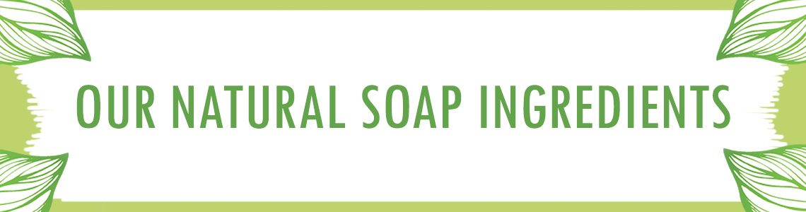our natural soap ingredients banner